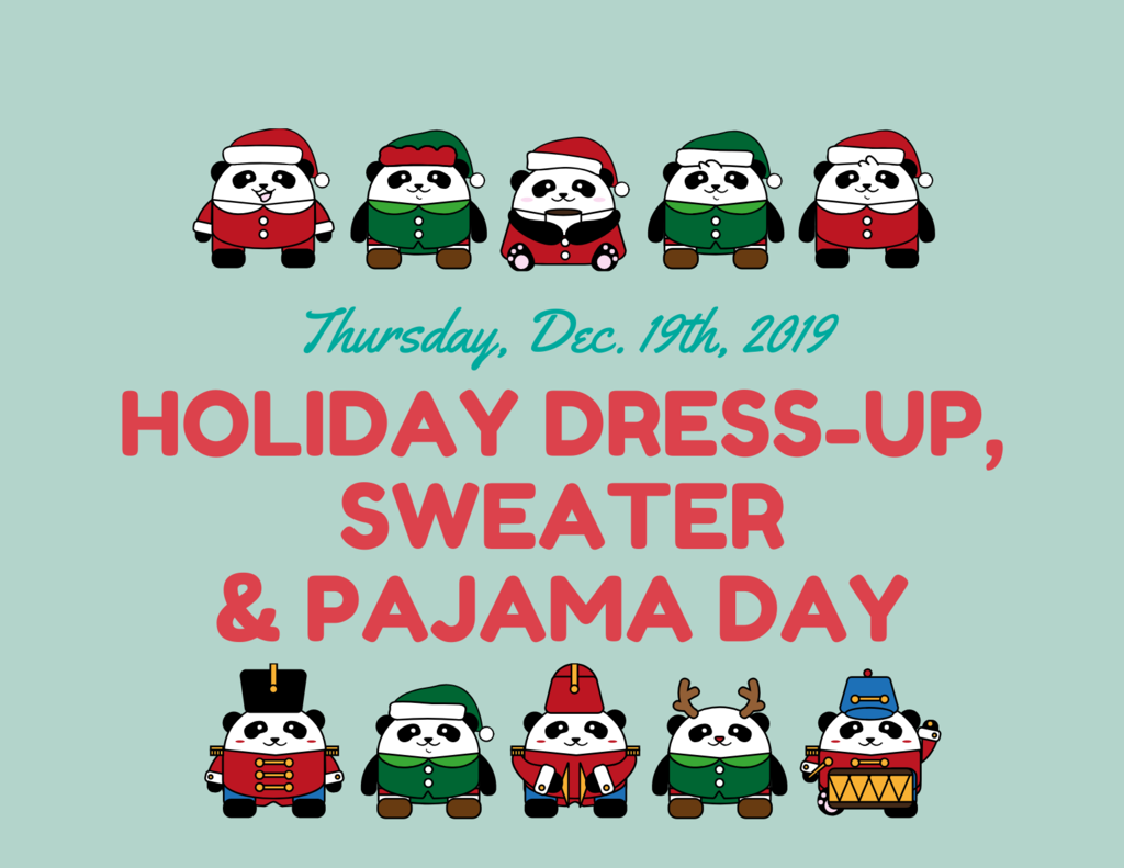 Holiday Dress-up Day   Wear a holiday sweater or Pajama's to school to Celebrate the last day of school before Winter Break.